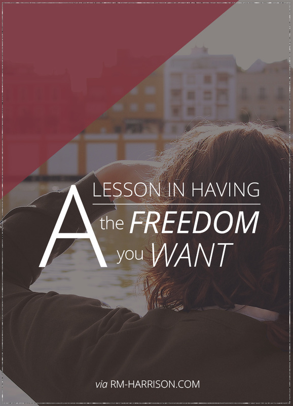 A Lesson in Having the Freedom You Want | RM-Harrison.com