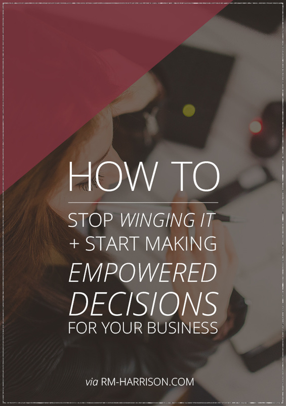 How to Stop Winging It And Start Making Empowered Decisions For Your Business | RM-Harrison.com