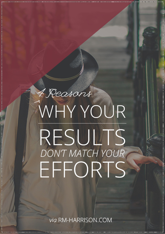 4 Reasons Why Your Results Don't Match Your Efforts | RM-Harrison.com