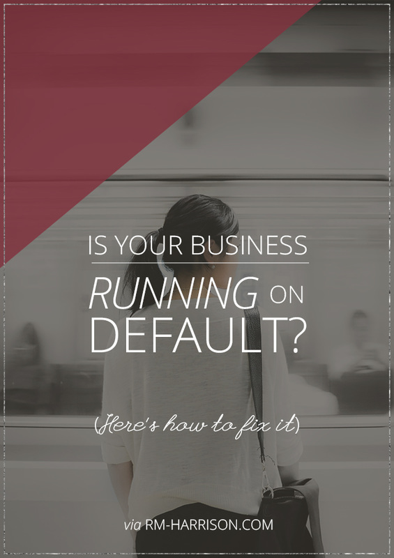 3 Signs You're Running a Default Business (and How to Fix It) | RM-Harrison.com #businessadvice #solopreneur #branding #marketing #strategy #mindset