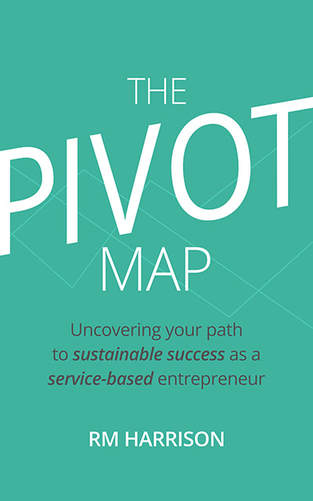 The Pivot Map: Uncovering your path to sustainable success as a service-based entrepreneur | RM Harrison